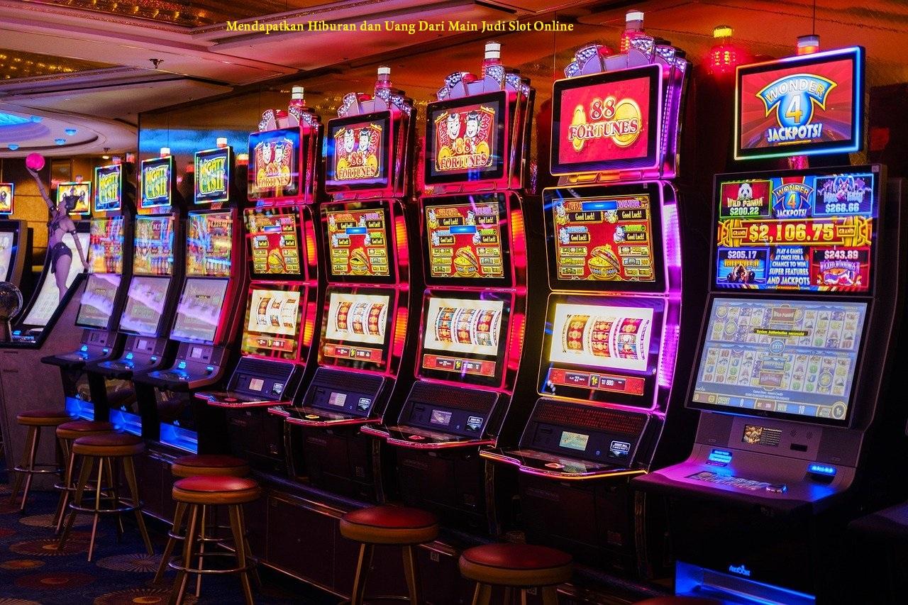 Mendapatkan Hiburan dan Uang Dari Main Judi Slot Online