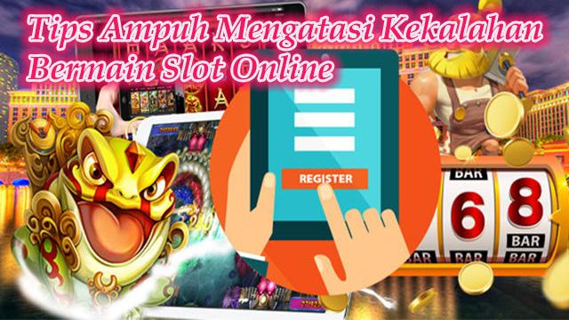 Tips Ampuh Mengatasi Kekalahan Bermain Slot Online